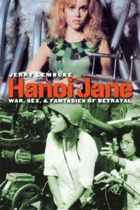 """Lembcke, a sociologist at Holy Cross, dedicates a chapter to each of his concepts on the myth of Hanoi Jane."""